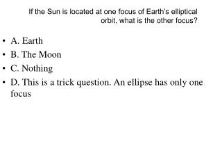 In the event that the Sun is situated at one center of Earth s circular circle, what is alternate center