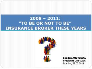 2008 2011: TO BE OR NOT TO BE INSURANCE BROKER THESE YEARS
