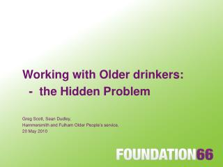 Working with Older consumers: - the Hidden Problem Greg Scott, Sean Dudley, Hammersmith and Fulham Older People s se