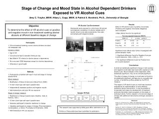 Phase of Change and Mood State in Alcohol Dependent Drinkers Exposed to VR Alcohol Cues Amy C. Traylor, M