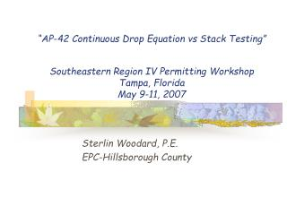 AP-42 Continuous Drop Equation versus Stack Testing Southeastern Region IV Permitting Workshop Tampa, Florida May 9-11,