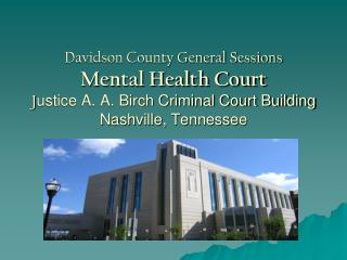 Davidson County General Sessions Mental Health Court Justice A. A. Birch Criminal Court Building Nashville, Tennessee