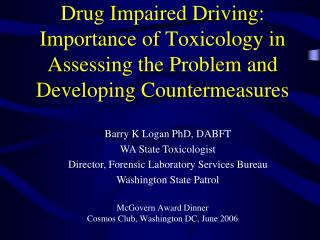 Medication Impaired Driving: Importance of Toxicology in Assessing the Problem and Developing Countermeasures