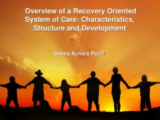 Review of a Recovery Oriented System of Care: Characteristics, Structure and Development