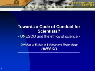Towards a Code of Conduct for Scientists - UNESCO and the morals of science - Division of Ethics of Science and Techno
