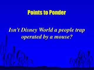 Isnt Disney World an individuals trap worked by a mouse