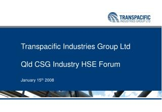 Transpacific Industries Group Ltd Qld CSG Industry HSE Forum January fifteenth 2008