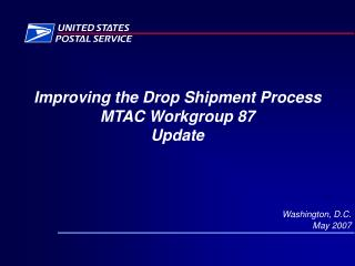 Enhancing the Drop Shipment Process MTAC Workgroup 87 Update