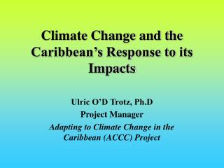 Environmental Change and the Caribbean s Response to its Impacts