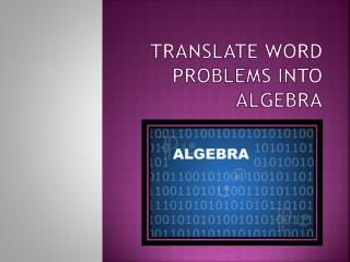 Make an interpretation of WORD PROBLEMS INTO ALGEBRA