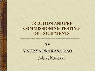 ERECTION AND PRE COMMISSIONING TESTING OF EQUIPMENTS