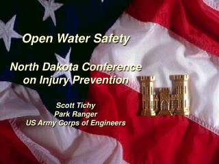Vast Water Safety North Dakota Conference on Injury Prevention Scott Tichy Park Ranger US Army Corps of Engineers