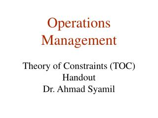 Operations Management Theory of Constraints TOC Handout Dr. Ahmad Syamil