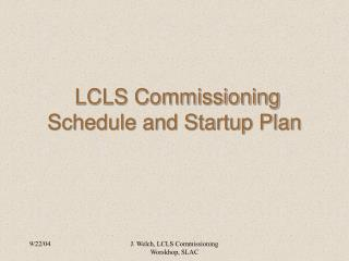 LCLS Commissioning Schedule and Startup Plan