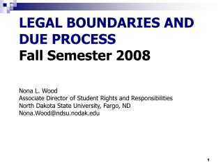 Lawful BOUNDARIES AND DUE PROCESS Fall Semester 2008 Nona L. Wood Associate Director of Student Rights and Responsibili