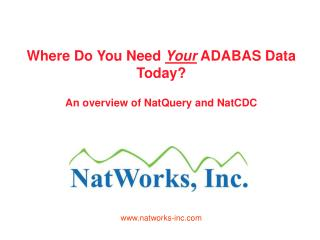 Where Do You Need Your ADABAS Data Today A review of NatQuery and NatCDC