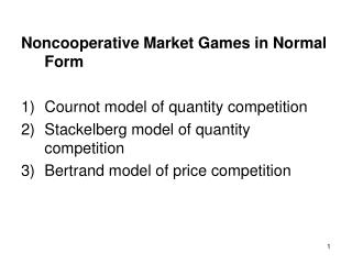 Noncooperative Market Games in Normal Form Cournot model of amount rivalry Stackelberg model of amount competit
