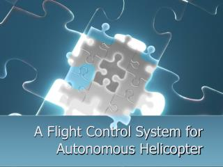 A Flight Control System for Autonomous Helicopter