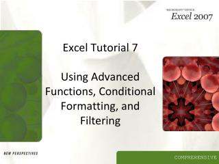 Exceed expectations Tutorial 7 Using Advanced Functions, Conditional Formatting, and Filtering
