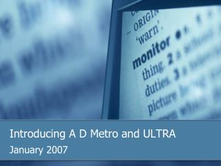 Presenting A D Metro and ULTRA
