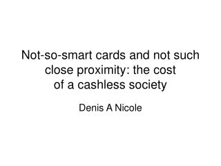 Not really brilliant cards and not such close nearness: the expense of a cashless society