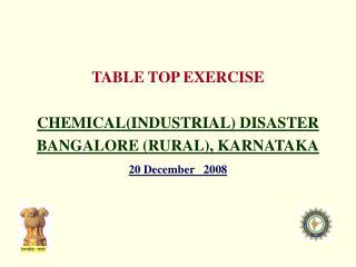 TABLE TOP EXERCISE CHEMICALINDUSTRIAL DISASTER BANGALORE RURAL, KARNATAKA 20 December 2008