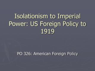 Noninterference to Imperial Power: US Foreign Policy to 1919