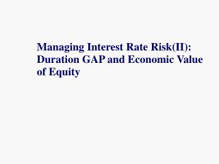 Overseeing Interest Rate RiskII: Duration GAP and Economic Value of Equity