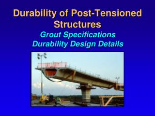 Solidness of Post-Tensioned Structures Grout Specifications Durability Design Details
