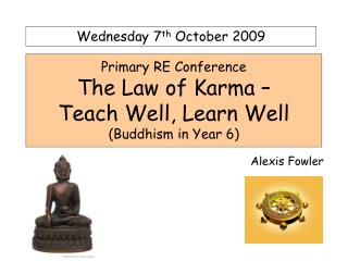 Essential RE Conference The Law of Karma Teach Well, Learn Well Buddhism in Year 6