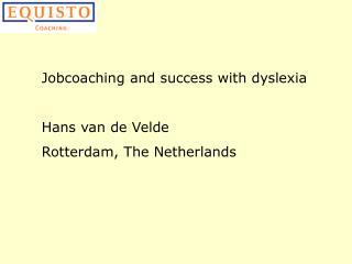 Jobcoaching and accomplishment with dyslexia Hans van de Velde Rotterdam, The Netherlands