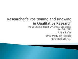 Scientist s Positioning and Knowing in Qualitative Research The Qualitative Report-second Annual Conference Jan 7-8, 20