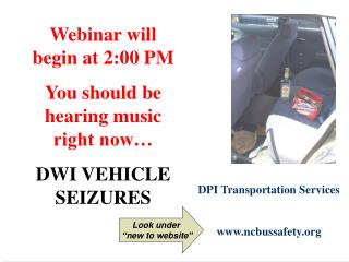 Webinar will start at 2:00 PM You ought to be listening to music at this time DWI VEHICLE SEIZURES