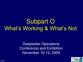 Subpart O What s Working What s Not