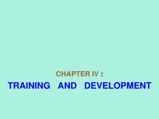 Section IV : TRAINING AND DEVELOPMENT