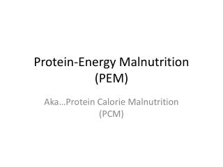 Protein-Energy Malnutrition PEM