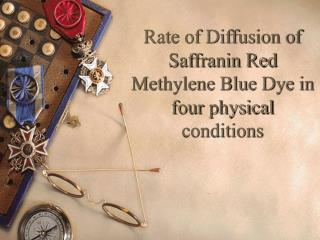 Rate of Diffusion of Saffranin Red Methylene Blue Dye in four physical conditions