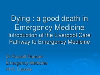 Passing on : a decent demise in Emergency Medicine Introduction of the Liverpool Care Pathway to Emergency Medicine