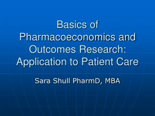 Essentials of Pharmacoeconomics and Outcomes Research: Application to Patient Care