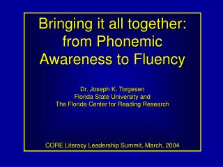 Uniting it all: from Phonemic Awareness to Fluency Dr. Joseph K. Torgesen Florida State University and The