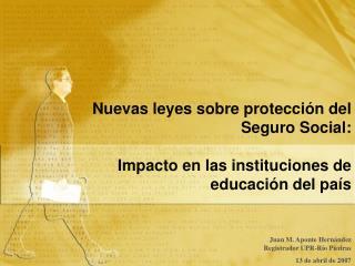 Nuevas leyes sobre protecci n del Seguro Social: Impacto en las instituciones de educaci n del dad s