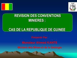 Pr sent Par: Monsieur Ahmed KANTE Ministre des Mines et de la G ologie