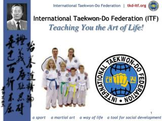 Universal Taekwon-Do Federation ITF Teaching You the Art of Life