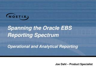 Spreading over the Oracle EBS Reporting Spectrum Operational and Analytical Reporting