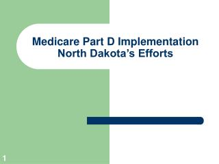 Medicare Part D Implementation North Dakota s Efforts