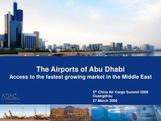 The Airports of Abu Dhabi Access to the quickest developing business sector in the Middle East