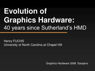 Advancement of Graphics Hardware: 40 years since Sutherland s HMD