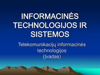 INFORMACINES TECHNOLOGIJOS IR SISTEMOS