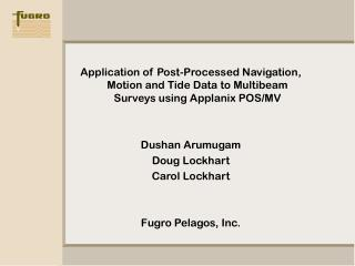 Utilization of Post-Processed Navigation, Motion and Tide Data to Multibeam Surveys utilizing Applanix POS