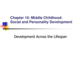 Section 10: Middle Childhood: Social and Personality Development